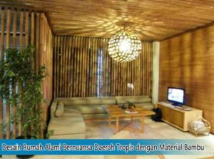 Desain Rumah Alami Bernuansa Daerah Tropis dengan Material Bambu
